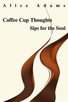 Coffee Cup Thoughts: Sips for the Soul