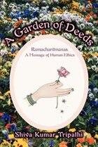 A Garden of Deeds: Ramacharitmanas, A Message of Human Ethics