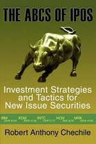 The ABCs of IPOs: Investment Strategies and Tactics for New Issue Securities