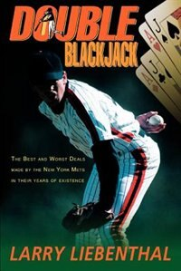 Double Blackjack: The Best and Worst Deals Made by the New York Mets in Their Years of Existence by Larry Liebenthal