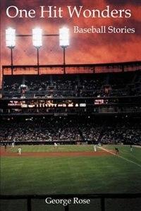Book One Hit Wonders: Baseball Stories by George Rose