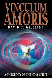 Vinculum Amoris: A Theology of the Holy Spirit