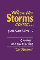 When the Storms Come...You Can Take It: Coping...One Day at a Time