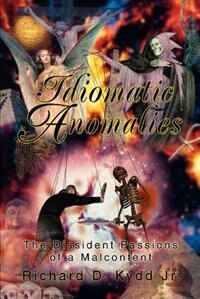 Idiomatic Anomalies: The Dissident Passions of a Malcontent de Richard D. Kydd Jr