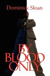 By Blood Only by Dominick Sloan