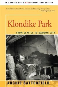 Klondike Park: From Seattle To Dawson City by Archie Satterfield
