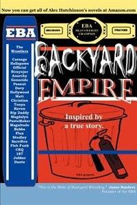 Backyard Empire: Inspired by a true story. by Alex Hutchinson