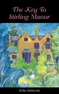 The Key to Stirling Manor by Kellie J Maliborski