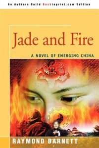 Jade And Fire: A Novel Of Emerging China