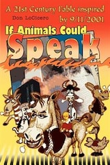 If Animals Could Speak: A 21st Century Fable inspired by 9/11/2001