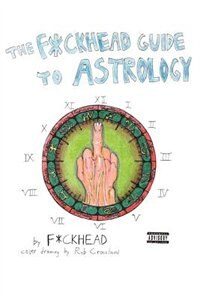 The F*ckhead Guide to Astrology by .. F*ckhead