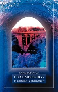 Luxembourg & The Jenisch Connection: A Novel by David Robinson