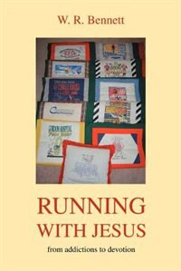 Running with Jesus: From Addictions to Devotion by W. R. Bennett