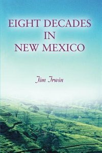 Eight Decades in New Mexico by Jim Irwin
