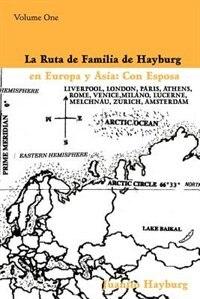 La Ruta de Familia de Hayburg en Europa y Asia: Con Esposa:Volume One by Juanito Hayburg
