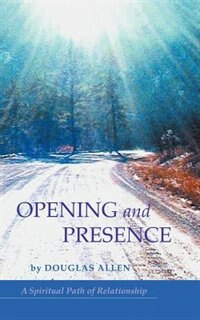 Opening and Presence: A Spiritual Path of Relationship