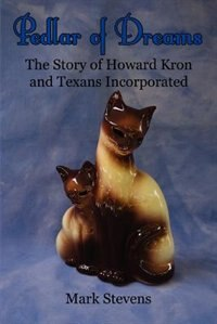 Pedlar of Dreams: The Story of Howard Kron and Texans Incorporated by Mark Stevens