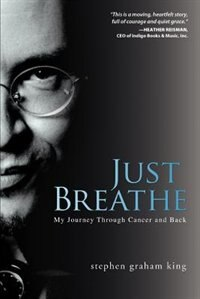 Book Just Breathe: My Journey Through Cancer and Back by Stephen Graham King