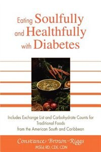 Eating Soulfully and Healthfully with Diabetes: Includes Exchange List and Carbohydrate Counts for…