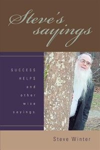 Book Steve's sayings: SUCCESS HELPS and other wise sayings. by Steve Winter