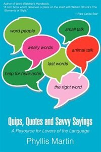 Quips, Quotes and Savvy Sayings: A Resource for Lovers of the Language