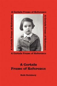A Certain Frame Of Reference by Ruth Steinberg