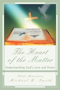 Book The Heart of the Matter: Understanding God's Love and Power by Michael R Smith