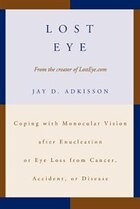 Lost Eye: Coping with Monocular Vision after Enucleation or Eye Loss from Cancer, Accident, or…