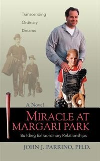 Miracle at Margari Park: Building Extraordinary Relationships by john j Parrino