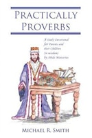 Practically Proverbs: A Daily Devotional for Parents and their Children (in wisdom) by Abide…