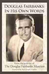Douglas Fairbanks: In His Own Words by Douglas Fa The Douglas Fairbanks Museum