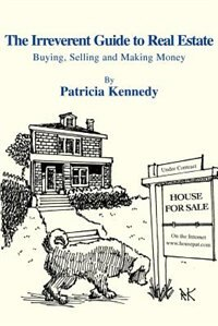 Book The Irreverent Guide to Real Estate: Buying, Selling and Making Money by Patricia Kennedy
