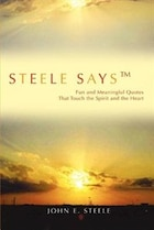 Steele Says: Fun and Meaningful Quotes That Touch the Spirit and the Heart