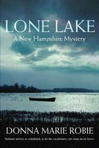 Lone Lake: A New Hampshire Mystery by Donna Marie Robie
