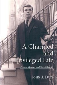 A Charmed and Privileged Life: Poems, Quotes and Short Stories