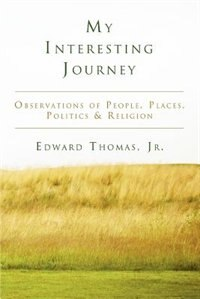 My Interesting Journey: Observations of People, Places, Politics & Religion by Edward Jr. Thomas