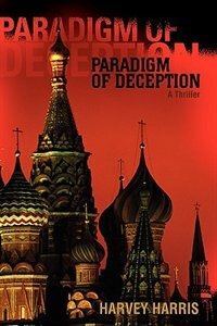 Paradigm of Deception: A Thriller by harvey harris