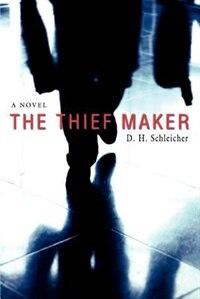 The Thief Maker: A Novel by D H Schleicher
