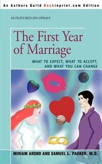 The First Year of Marriage: What to Expect, What to Accept, and What You Can Change by Miriam Arond