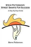 Steve Patterson's Street Smarts For Success: A Step By Step Guide