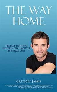 The Way Home: Release Limiting Beliefs and Uncover the Real You