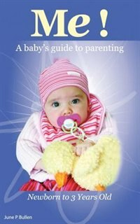 ME!: A Baby's Guide to Parenting by June P. Bullen