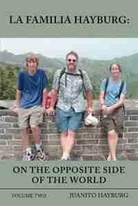 La Familia Hayburg: On the Opposite Side of the World: Volume Two by Juanito Hayburg