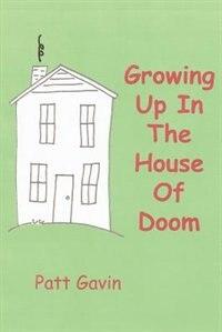 Growing Up In The House Of Doom by Patt Gavin