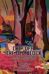 Chip Off The Old Block: And Other Poetic Stories of Sex & Scholarship by Dale Benjamin Drakeford Productions