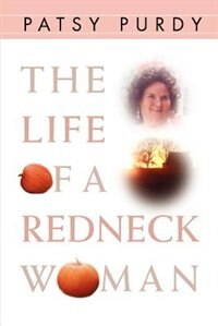 The Life of a Redneck Woman by Patsy Purdy