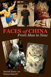 Faces Of China: From Mao To Now by Darrell Nunn
