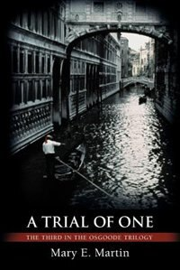 A Trial of One: The Third in the Osgoode Trilogy by Mary E. Martin