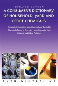 A   Consumer's Dictionary of Household, Yard and Office Chemicals: Complete Information about…