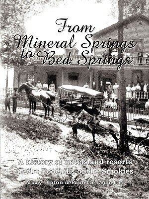From Mineral Springs to Bed Springs: A history of hotels and resorts in the Foothills of the Smokies by Missy Tipton